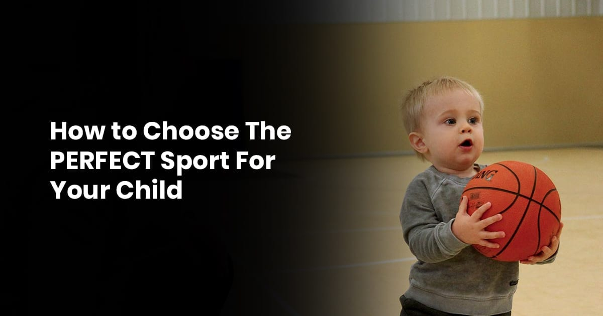 How To Choose The Perfect Sport For Your Child