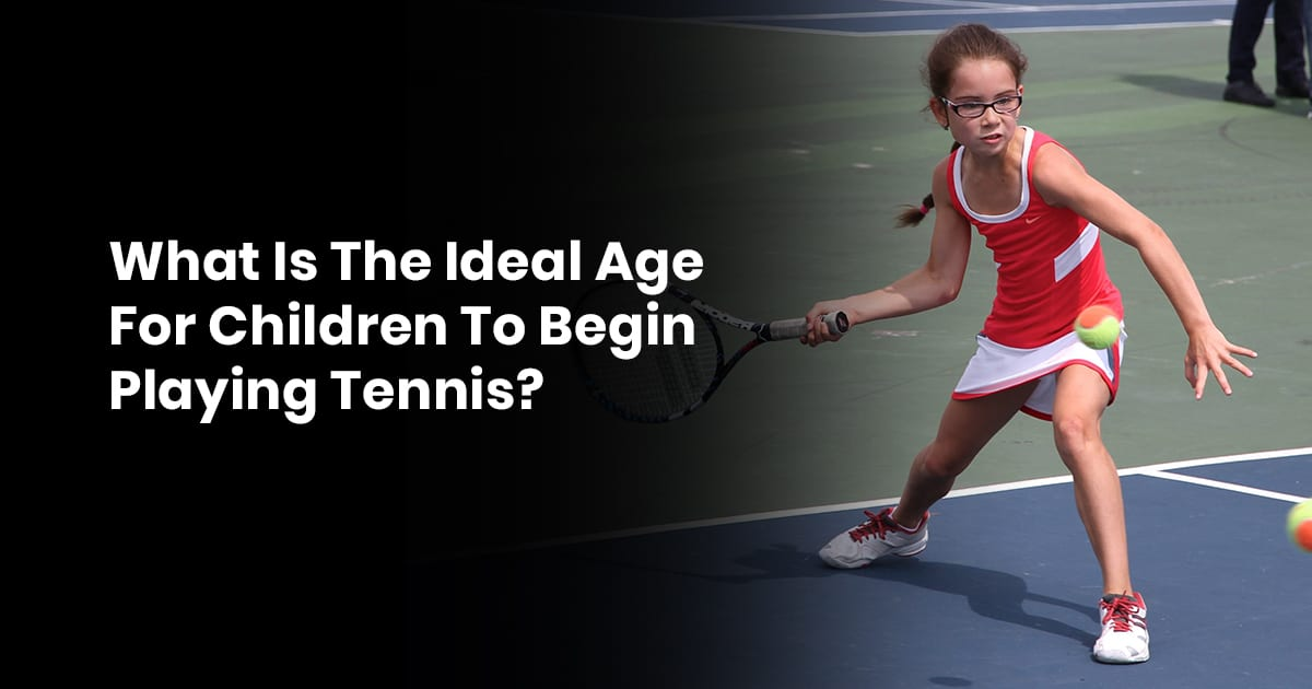 What is the Ideal Age for Children to Begin Playing Tennis?
