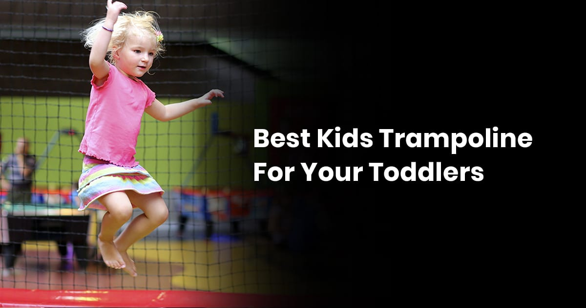 Best Kids Trampoline For Your Toddlers