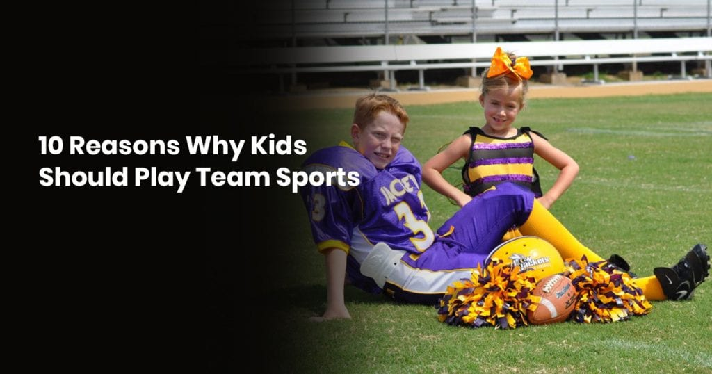 10 Reasons Why Kids Should Play Team Sports