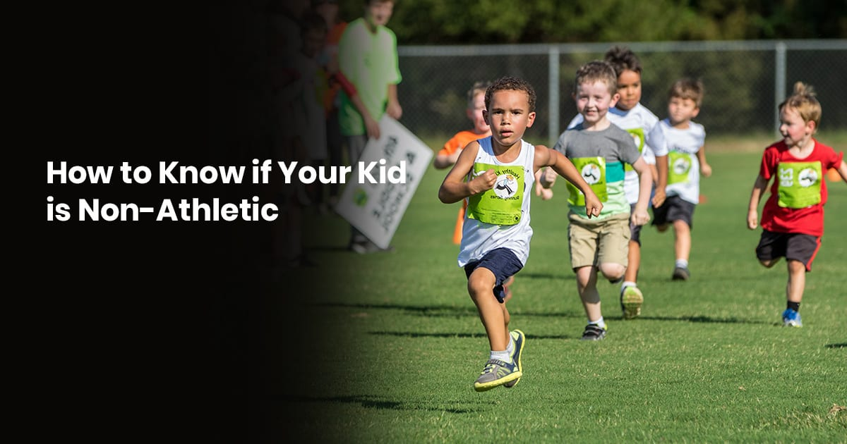 How To Know If Your Kid Is Non-Athletic