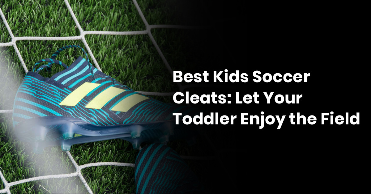 Best Kids Soccer Cleats: Let Yout Toddler Enjoy On The Field